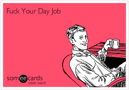 Fuck Your Day Job