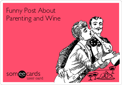 Funny Post About Parenting and Wine