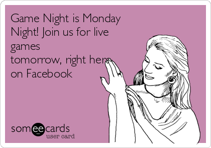 Game Night is Monday Night! Join us for live games tomorrow, right here on Facebook