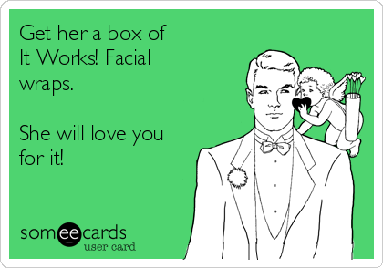 Get her a box of It Works! Facial wraps.  She will love you for it!