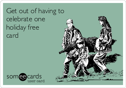Get out of having to celebrate one holiday free card