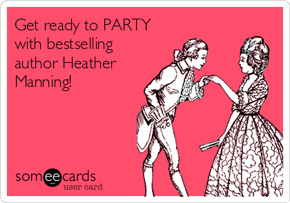 Get ready to PARTY with bestselling author Heather  Manning!