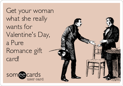Get your woman what she really wants for Valentine's Day, a Pure Romance gift card!