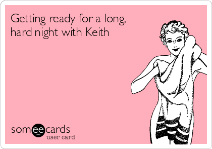 Getting ready for a long, hard night with Keith