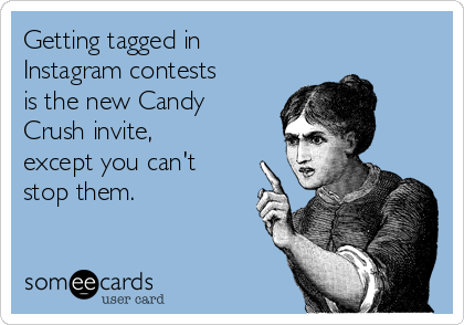 Getting tagged in Instagram contests is the new Candy Crush invite, except you can't stop them.