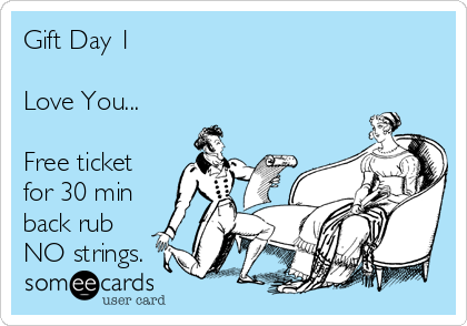 Gift Day 1  Love You...  Free ticket for 30 min back rub NO strings.