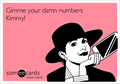 Gimme your damn numbers Kimmy!