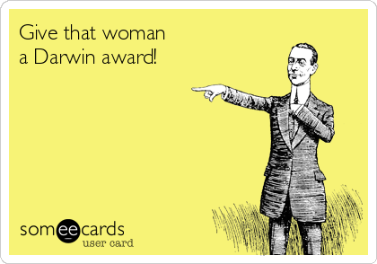 Give that woman a Darwin award!
