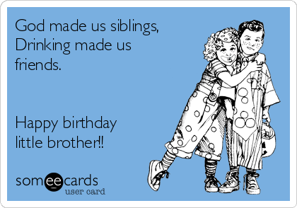 God Made Us Siblings Drinking Friends Happy Birthday Little Brother
