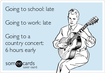 Going to school: late  Going to work: late  Going to a country concert: 6 hours early
