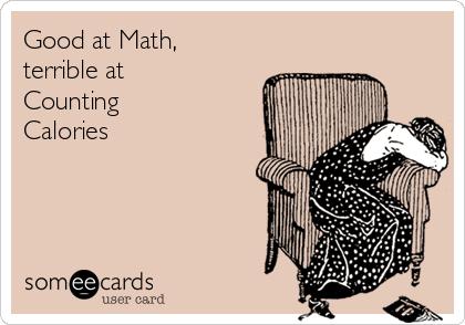Good at Math,  terrible at  Counting  Calories