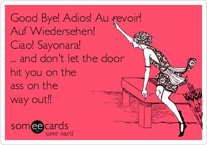 [Image: good-bye-adios-au-revoir-auf-wiedersehen...-45586.png]