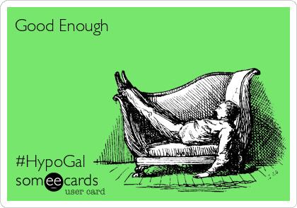 Good Enough       #HypoGal
