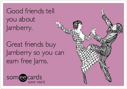 Good friends tell you about Jamberry.  Great friends buy Jamberry so you can earn free Jams.
