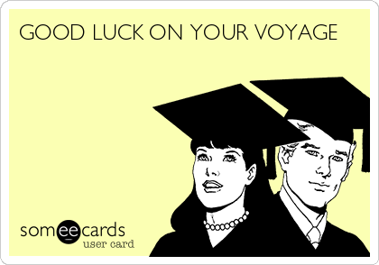 GOOD LUCK ON YOUR VOYAGE
