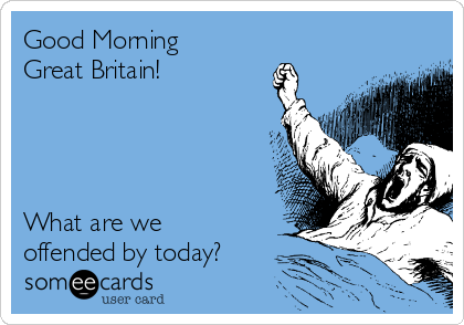 Good Morning Great Britain What Are We Offended By Today