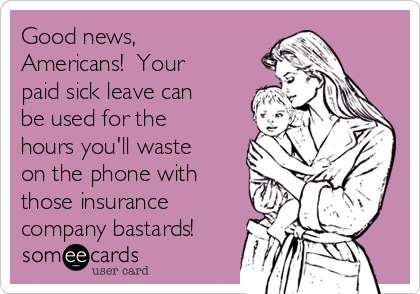 Good news, Americans!  Your paid sick leave can be used for the hours you'll waste on the phone with those insurance company bastards!