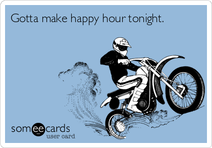 Gotta make happy hour tonight.