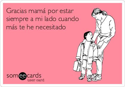 Gracias mamá por estar siempre a mi lado cuando más te he necesitado