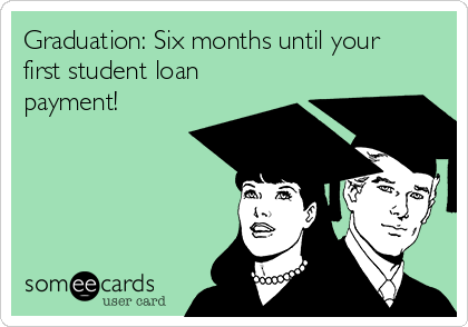 Graduation: Six months until your first student loan payment!