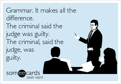 Grammar. It makes all the difference.  The criminal said the judge was guilty.  The criminal, said the judge, was guilty.