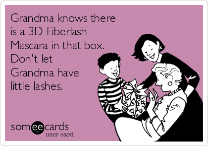 Grandma knows there is a 3D Fiberlash Mascara in that box. Don't let Grandma have little lashes.