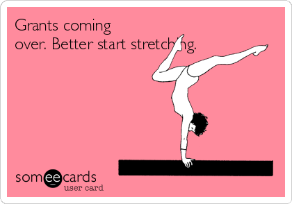 Grants coming over. Better start stretching.
