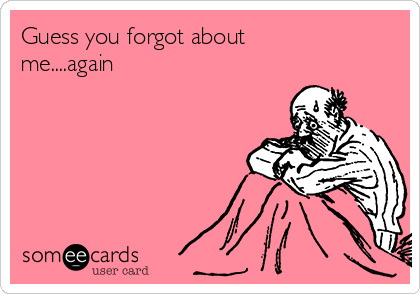 guess you forgot about me again cry for help ecard