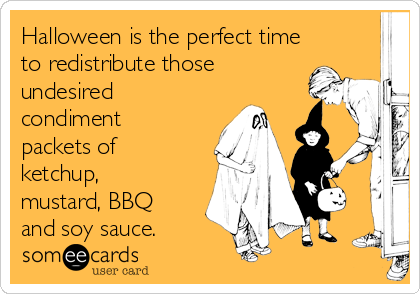 Halloween is the perfect time to redistribute those undesired condiment packets of ketchup, mustard, BBQ and soy sauce.