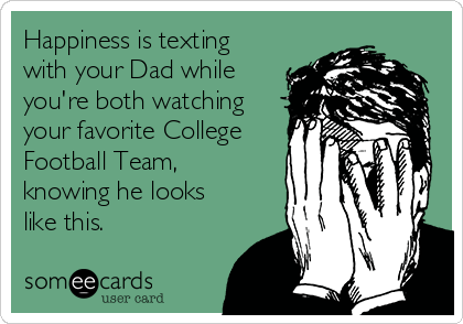 Happiness is texting with your Dad while you're both watching your favorite College Football Team, knowing he looks like this.