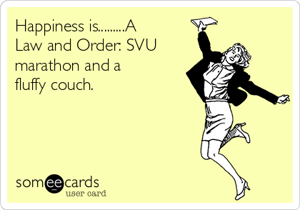 Happiness is.........A  Law and Order: SVU  marathon and a fluffy couch.