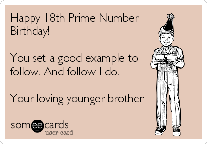 Happy 18th Prime Number Birthday You Set A Good Example To Follow
