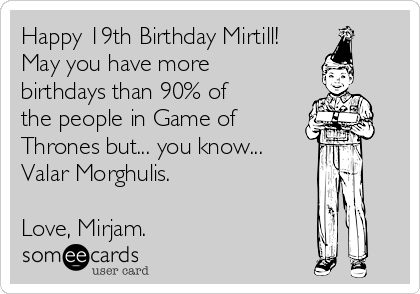 Happy 19th Birthday Mirtill May You Have More Birthdays Than 90 Of