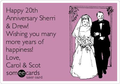 Happy 20th Anniversary Sherri & Drew! Wishing you many more years of happiness! Love, Carol & Scot