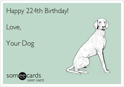 Happy 224th Birthday Love Your Dog