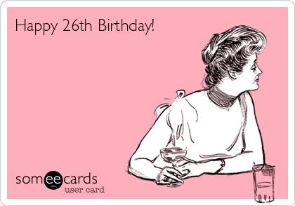 Happy 26th Birthday!