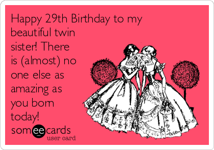 Happy 29th birthday to my beautiful twin sister there is almost happy 29th birthday to my beautiful twin sister there is almost no one bookmarktalkfo Gallery