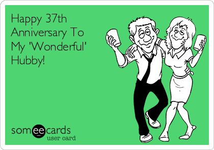 Happy 37th Anniversary To My 'Wonderful' Hubby!
