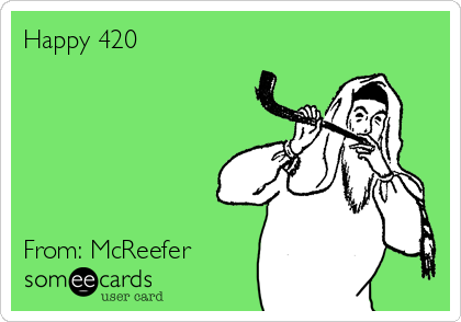 Happy 420       From: McReefer