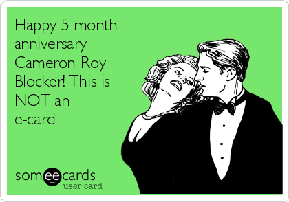 Happy 5 month anniversary Cameron Roy Blocker! This is NOT an e-card