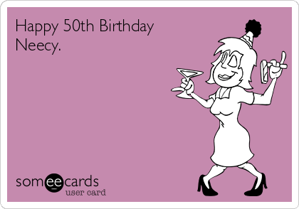 Happy 50th Birthday Neecy.