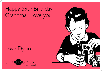 Happy 59th Birthday Grandma I Love You Dylan