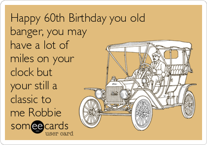 Happy 60th Birthday You Old Banger You May Have A Lot Of Miles On – Happy 60th Birthday Cards