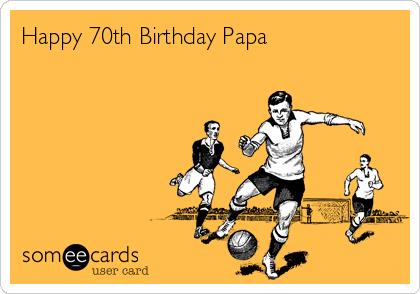 Happy 70th Birthday Papa