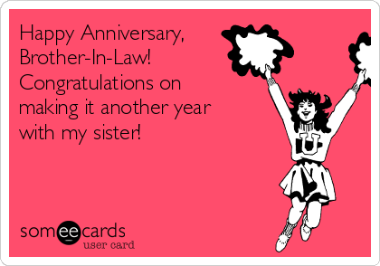 Happy Anniversary, Brother-In-Law!  Congratulations on making it another year with my sister!