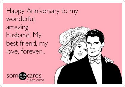 Happy Anniversary to my wonderful, amazing husband  My best