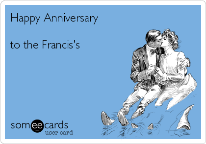 Happy Anniversary   to the Francis's