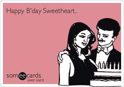 Happy B'day Sweetheart..