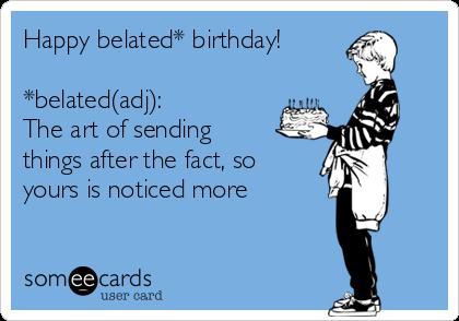 Happy Belated Birthday Belatedadj The Art Of Sending Things
