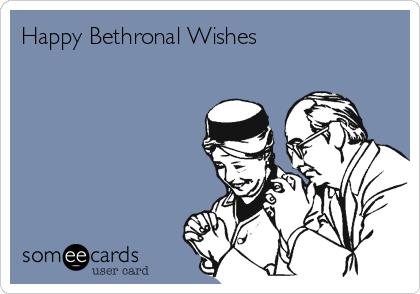 Happy Bethronal Wishes
